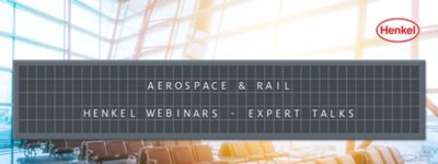 Henkel Webinars - Aerospace and Rail Transportation Expert Talks