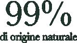 99% natural origin